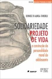 Solidariedade e projeto de vida - A construção da personalidade moral do adolescente, livro de Denise D´Aurea-Tardeli
