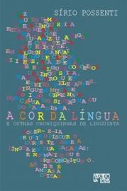 A Cor da Língua e Outras Croniquinhas de Linguista, livro de S�rio Possenti