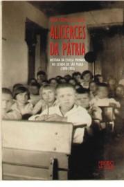 Alicerces da Pátria - História da Escola Primária no Estado de São Paulo (1890-1976), livro de Rosa F�tima de Souza