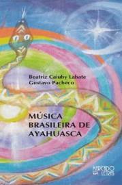 Música Brasileira de Ayahuasca, livro de Beatriz Caiuby Labate, Gustavo Pacheco
