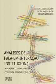 Análises de fala em Interção Institucional - A Perspectiva da Análise da Conversa Etnometodológica, livro de Let�cia Ludwig Loder, Neiva Maria Jung (Orgs.)
