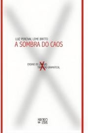 A Sombra do Caos - Ensino de Língua x Tradição Gramatical, livro de Luiz Percival Leme Brito