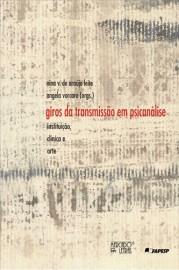 Giros da Transmissão em Psicanálise - Instituição, Clínica e Arte, livro de Angela Vorcaro, Nina Vírginia de Araújo Leite (Orgs.)