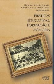 Práticas Educativas, Formação e Memória, livro de Maria Inês Sucupira Stamatto, Olívia Morais de Medeiros Neta (orgs.)