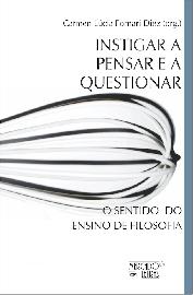 Instigar a Pensar e a Questionar - O Sentido do Ensino de Filosofia, livro de Carmen Lúcia Fornari Diez (Org.)