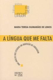 A língua que me falta - Uma análise dos estudos em aquisição de linguagem, livro de Maria Teresa Guimar�es de Lemos