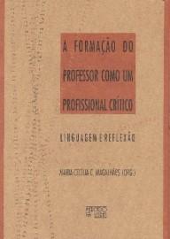 A formação do professor como um profissional crítico - Linguagem e reflexão, livro de Maria Cec�lia C. Magalh�es (Org.)