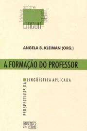 A formação do professor - Perspectivas da linguística aplicada, livro de Angela B. Kleiman (Org.)