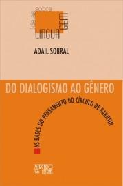 Do Dialogismo ao Gênero - As Bases do Pensamento do Círculo de Bakhtin , livro de Adail Sobral